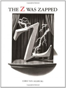 The Z Was Zapped: A Play in Twenty-Six Acts - Chris Van Allsburg