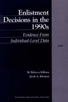 Enlistment Decisions in the 1990s: Evidence from Individual-Level Data - M. Kilburn, Jacob Klerman