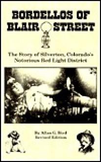 Bordellos of Blair Street: The Story of Silverton, Colorado's Notorious Red Light District - Allan G. Bird