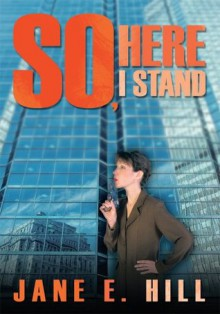 So, Here I Stand - Jane E. Hill