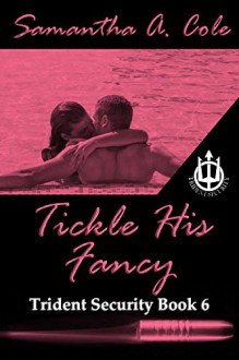 Tickle His Fancy: Trident Security Book 6 (Trident Security Series) - Samantha A. Cole,Eve Arroyo