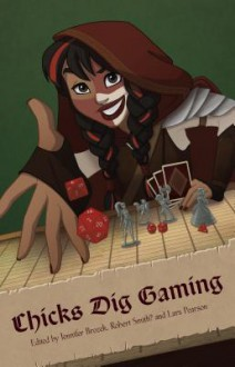 Chicks Dig Gaming: A Celebration of All Things Gaming by the Women Who Love It - Jennifer Brozek, Robert Smith, Lars Pearson, Catherynne M. Valente, Seanan McGuire, Racheline Maltese, Lisa Stevens, Kelly Swails, Zoe Estrin-Grele, Sarah Groenewegen, Filamena Young, Linnea Dodson, Johanna Mead, E. Lily Yu, Mags L. Halliday, Cheryl Twist, Fiona Moore, Ly