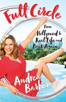 Full Circle: From Hollywood to Real Life and Back Again - Andrea Barber