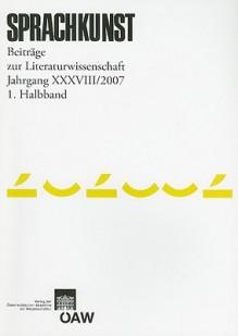 Sprachkunst XXXVIII: Beitrage Zur Literaturwissenschaft Jahrgang - Verlag Der Osterreichischen Akademie Der, Hans Hoeller, Verlag Der Osterreichischen Akademie Der