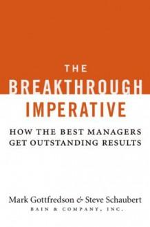 The Breakthrough Imperative: How the Best Managers Get Outstanding Results - Mark Gottfredson, John Case, Steve Schaubert, Kath Tsakalakis