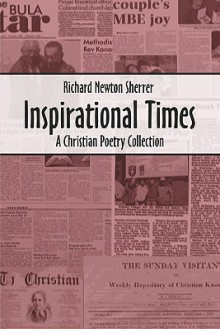 Inspirational Times: A Christian Poetry Collection - Richard Newton Sherrer