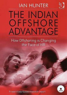 The Indian Offshore Advantage: How Offshoring Is Changing the Face of HR - Ian Hunter