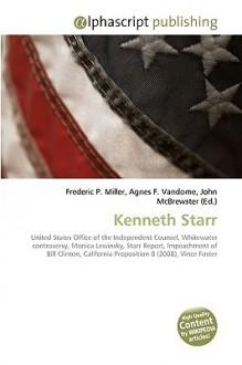 Kenneth Starr - Frederic P. Miller, Agnes F. Vandome, John McBrewster