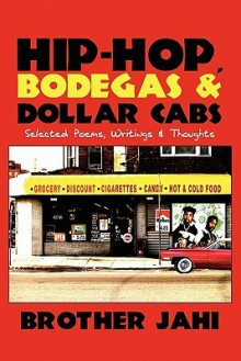 Hip-Hop, Bodegas & Dollar Cabs: Selected Poems, Writings & Thoughts - Jahi Brother Jahi, Jahi Brother Jahi