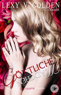 Göttliche Mädchen: Ein Vampirroman (Band 3) - Lexy v. Golden