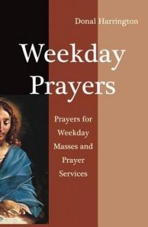 Weekday Prayers: Prayer for Weekday Masses and Prayer Service - Donal Harrington