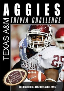 The Texas A&M Aggies Trivia Challenge: The Unofficial Test for Aggie Fans - Sourcebooks Inc