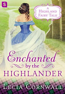Enchanted by the Highlander (A Highland Fairytale) - Lecia Cornwall