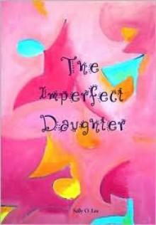 The Imperfect Daughter - Sally O. Lee