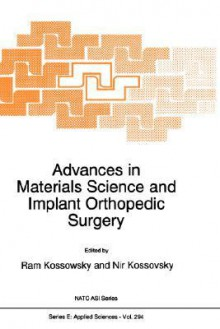 Advances in Materials Science and Implant Orthopedic Surgery - R. Kossowsky, Ram Kossowsky