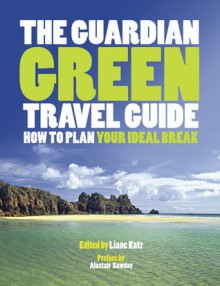 The Guardian Green Travel Guide - Lian Katz, Alastair Sawday