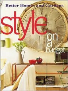 Style On a Budget (Better Homes & Gardens) - Better Homes and Gardens