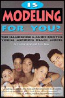 Is Modeling for You?: The Handbook and Guide for the Young Aspiring Black Model - Yvonne Rose
