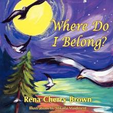 Where Do I Belong? - Rena Cherry Brown