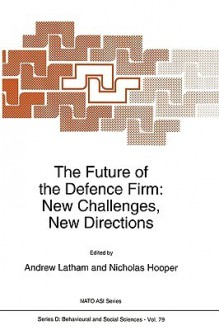 The Future of the Defence Firm: New Challenges, New Directions - A. Latham, A. Latham