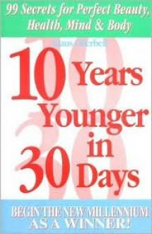 10 Years Younger in 30 Days: Begin the New Millennium as a Winner! - Klaus Oberbeil