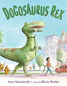 Dogosaurus Rex - Anna Staniszewski, Kevin Hawkes
