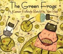 The Green Frogs: A Korean Folktale - Yumi Heo