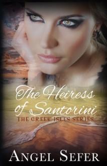 The Heiress of Santorini (The Greek Isles Series, #3) - Angel Sefer