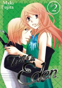 Trill on Eden, Volume 2 - Maki Fujita