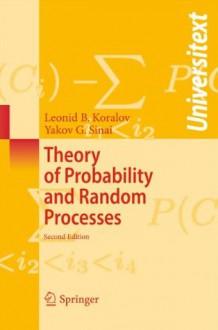 Theory of Probability and Random Processes (Universitext) - Leonid Koralov, Yakov G. Sinai