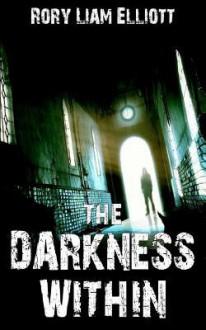 The Darkness Within - Rory Liam Elliott, Rusty Fischer