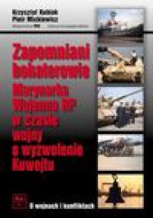 Zapomniani Bohaterowie: Marynarka Wojenna Rp W Czasie Wojny O Wyzwolenie Kuwejtu - Krzysztof Kubiak