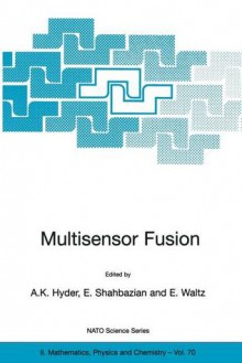 Multisensor Fusion (NATO Science Series - A.K. Hyder, E. Shahbazian, E. Waltz, Anthony Hyder