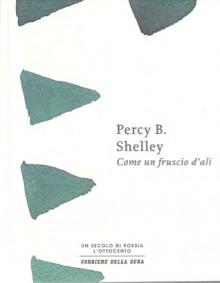 Come un fruscio d'ali - Percy Bysshe Shelley, Franco Buffoni, Nicola Crocetti