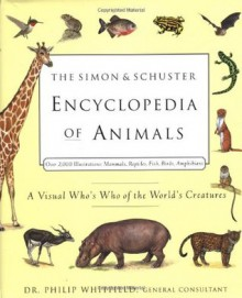 The Simon & Schuster Encyclopedia of Animals: A Visual Who's Who of the World's Creatures - Philip Whitfield