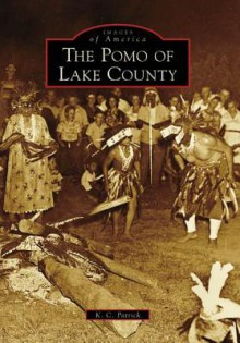 The Pomo of Lake County, California (Images of America Series) - K.C. Patrick