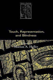 Touch, Representation, and Blindness - Morton A. Heller