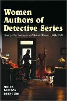 Women Authors of Detective Series: Twenty-One American and British Writers, 1900-2000 - Moira Davison Reynolds