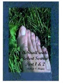 A Stroll With Robert Service (Pt. 1, Pt. 2) - Robert V. Bogan