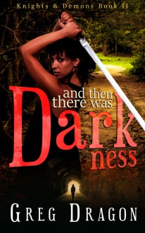 And Then There Was Darkness: An Urban Fantasy SciFi Serial (Knights and Demons Book 2) - Greg Dragon