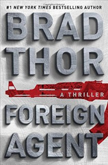 Foreign Agent: A Thriller (Scot Harvath) - Brad Thor
