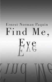 Find Me, Eve - Ernest Paquin