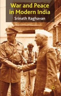 War and Peace in Modern India - Srinath Raghavan