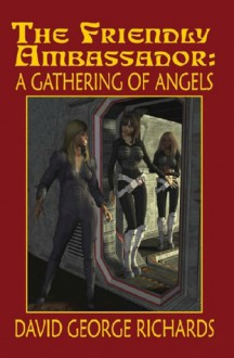 The Friendly Ambassador: A Gathering of Angels - David George Richards