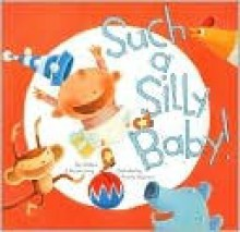 Such a Silly Baby! - Steffanie Lorig, Richard Lorig, Amanda Shepherd
