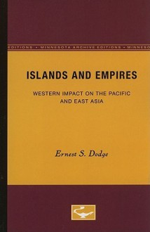 Islands and Empires: Western Impact on the Pacific and East Asia (Europe and the World in Age of Expansion) - Ernest S. Dodge