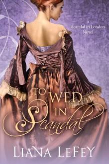 To Wed in Scandal (A Scandal in London Novel) - Liana LeFey