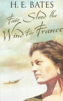 Fair Stood The Wind for France - H. E. Bates