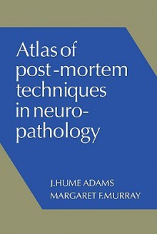 Atlas of Post-Mortem Techniques in Neuropathology - J. Hume Adams, Margaret F. Murray
