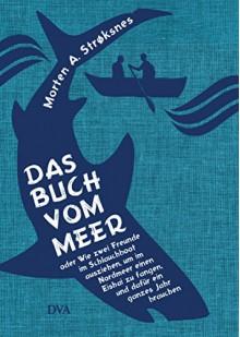 Das Buch vom Meer oder Wie zwei Freunde im Schlauchboot ausziehen, um im Nordmeer einen Eishai zu fangen, und dafür ein ganzes Jahr brauchen - Morten A. Strøksnes,Ina Kronenberger,Sylvia Kall